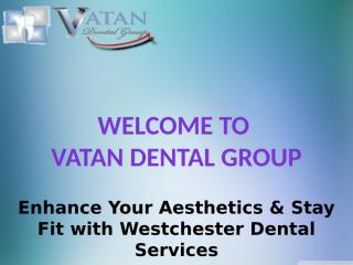 Enhance Your Aesthetics & Stay Fit with Westchester Dental Services.pptx
